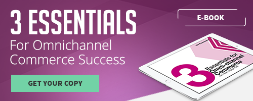 3 Essentials For Omnichannel Commerce Success