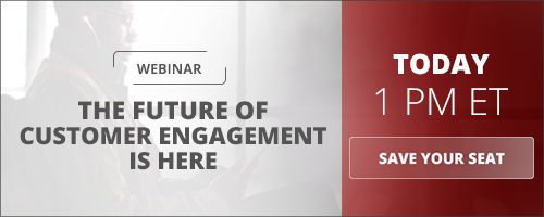 The Future Of Customer Engagement Is Here. Webinar Today @ 1 PM ET