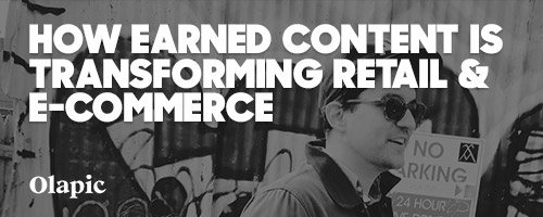 How Earned Content Is Transforming Retail And E-Commerce